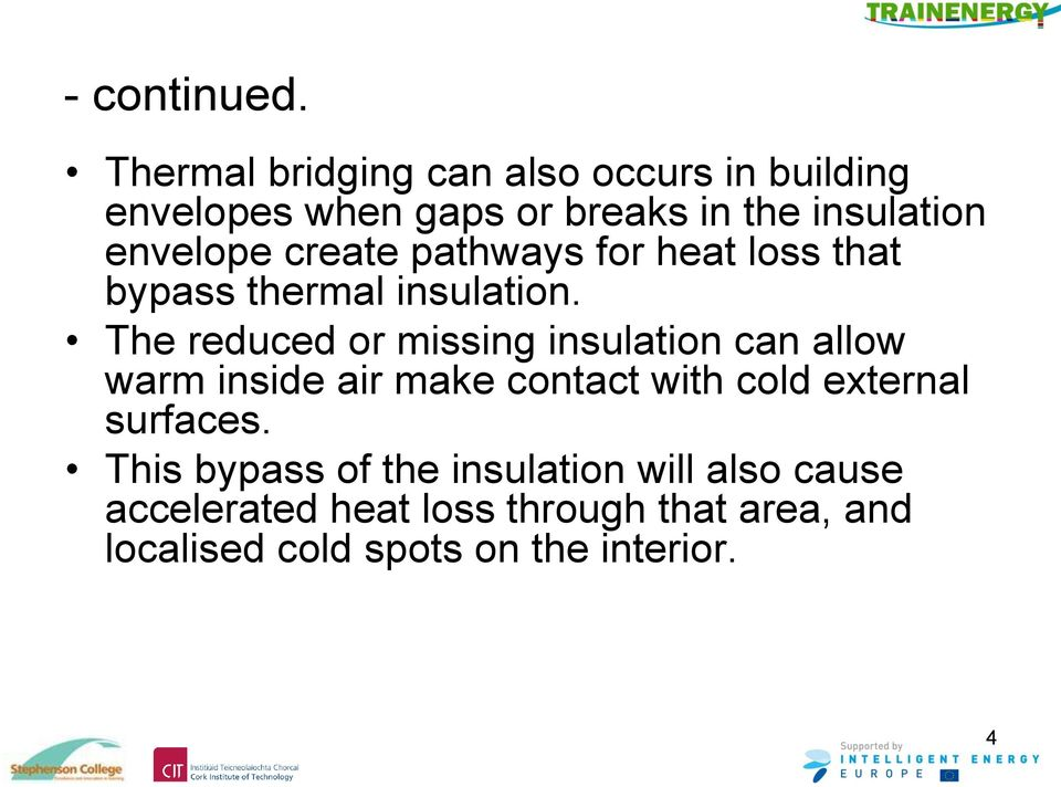 create pathways for heat loss that bypass thermal insulation.