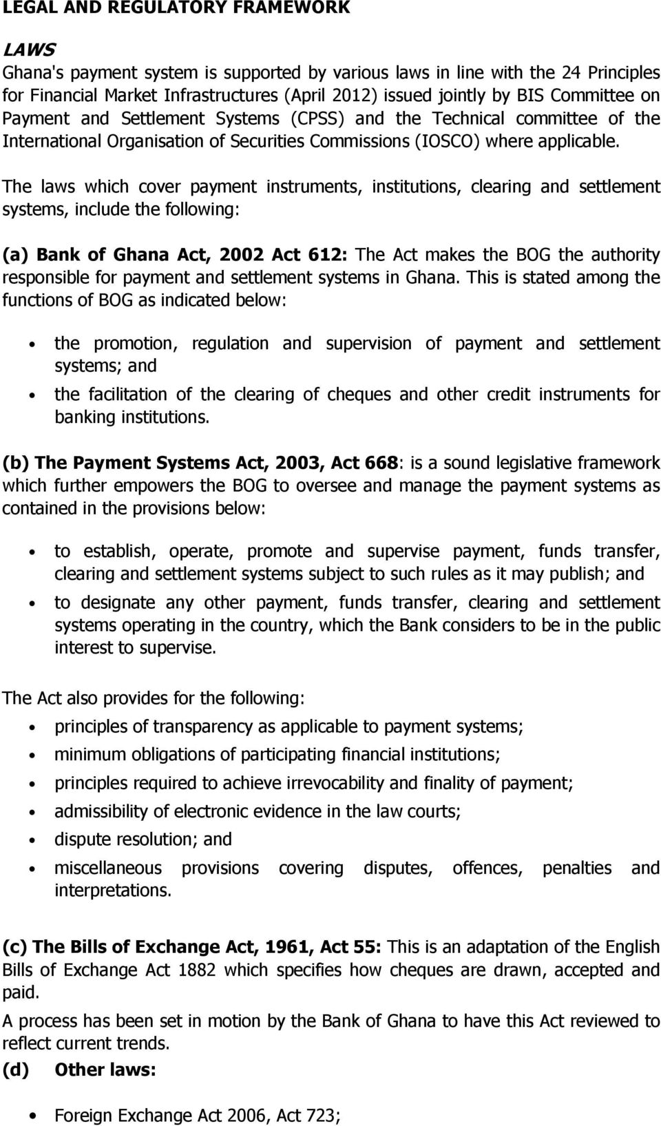 The laws which cover payment instruments, institutions, clearing and settlement systems, include the following: (a) Bank of Ghana Act, 2002 Act 612: The Act makes the BOG the authority responsible