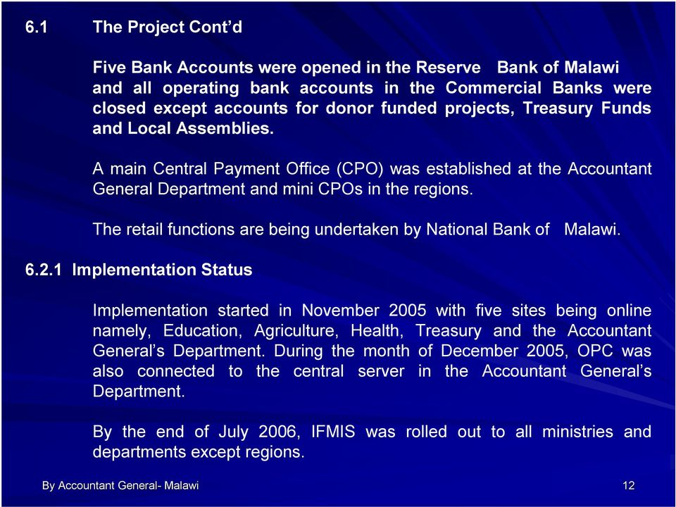 The retail functions are being undertaken by National Bank of Malawi. 6.2.