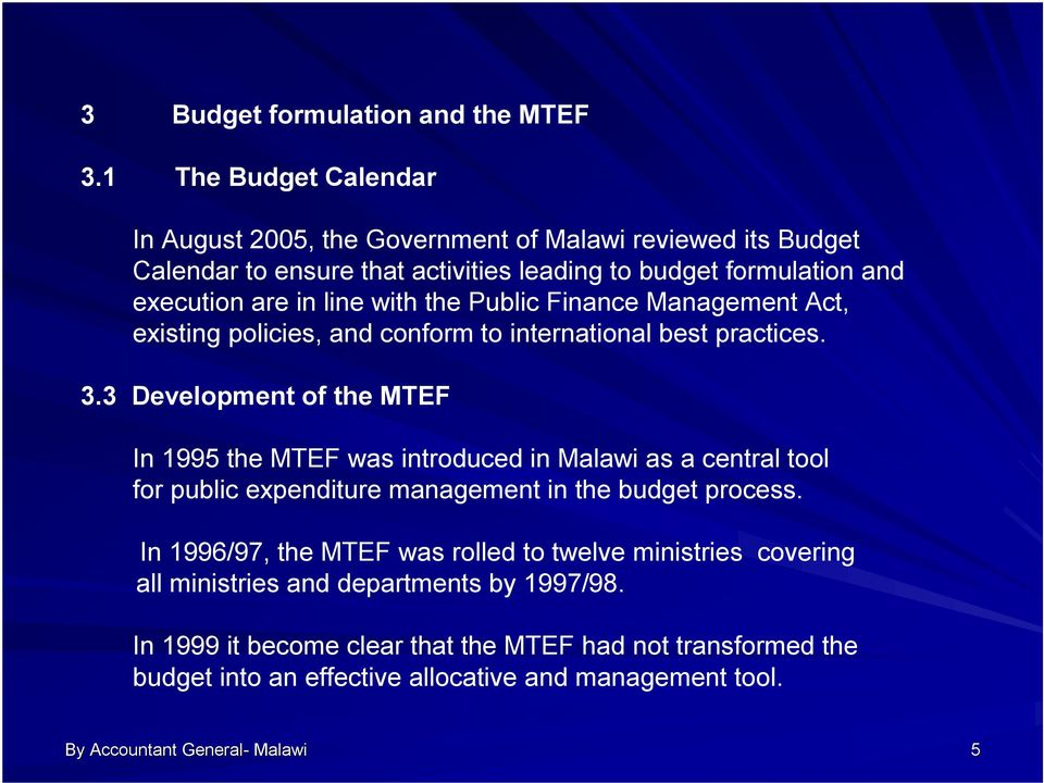the Public Finance Management Act, existing policies, and conform to international best practices. 3.