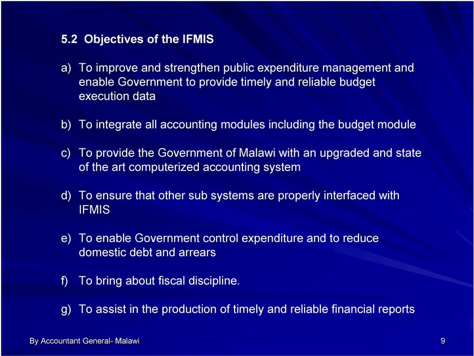 computerized accounting system d) To ensure that other sub systems are properly interfaced with IFMIS e) To enable Government control expenditure and to