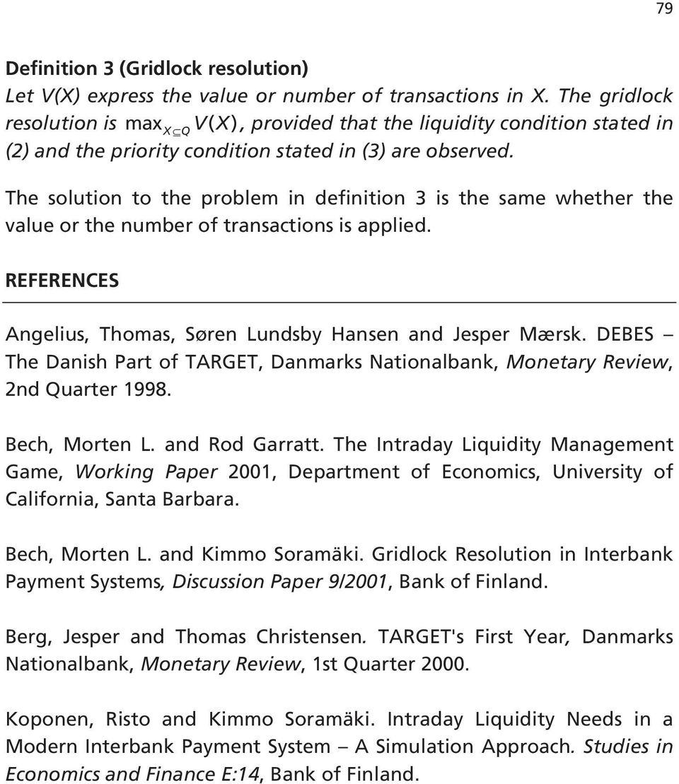 The solution to the problem in definition 3 is the same whether the value or the number of transactions is applied. REFERENCES Angelius, Thomas, Søren Lundsby Hansen and Jesper Mærsk.