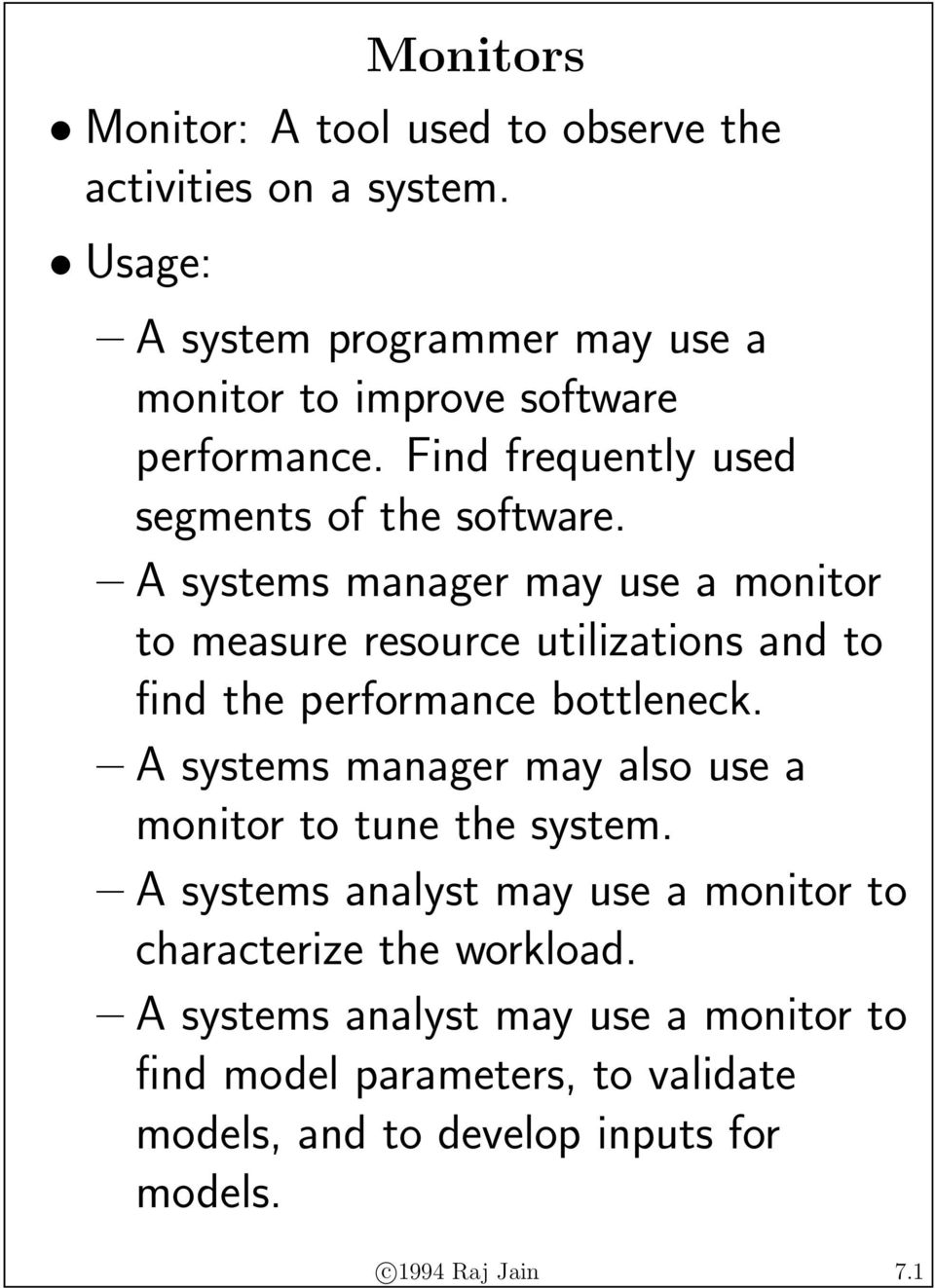 A systems manager may use a monitor to measure resource utilizations and to find the performance bottleneck.