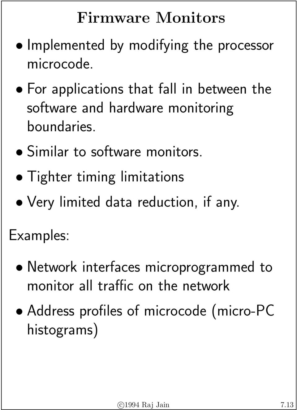 Similar to software monitors. Tighter timing limitations Very limited data reduction, if any.