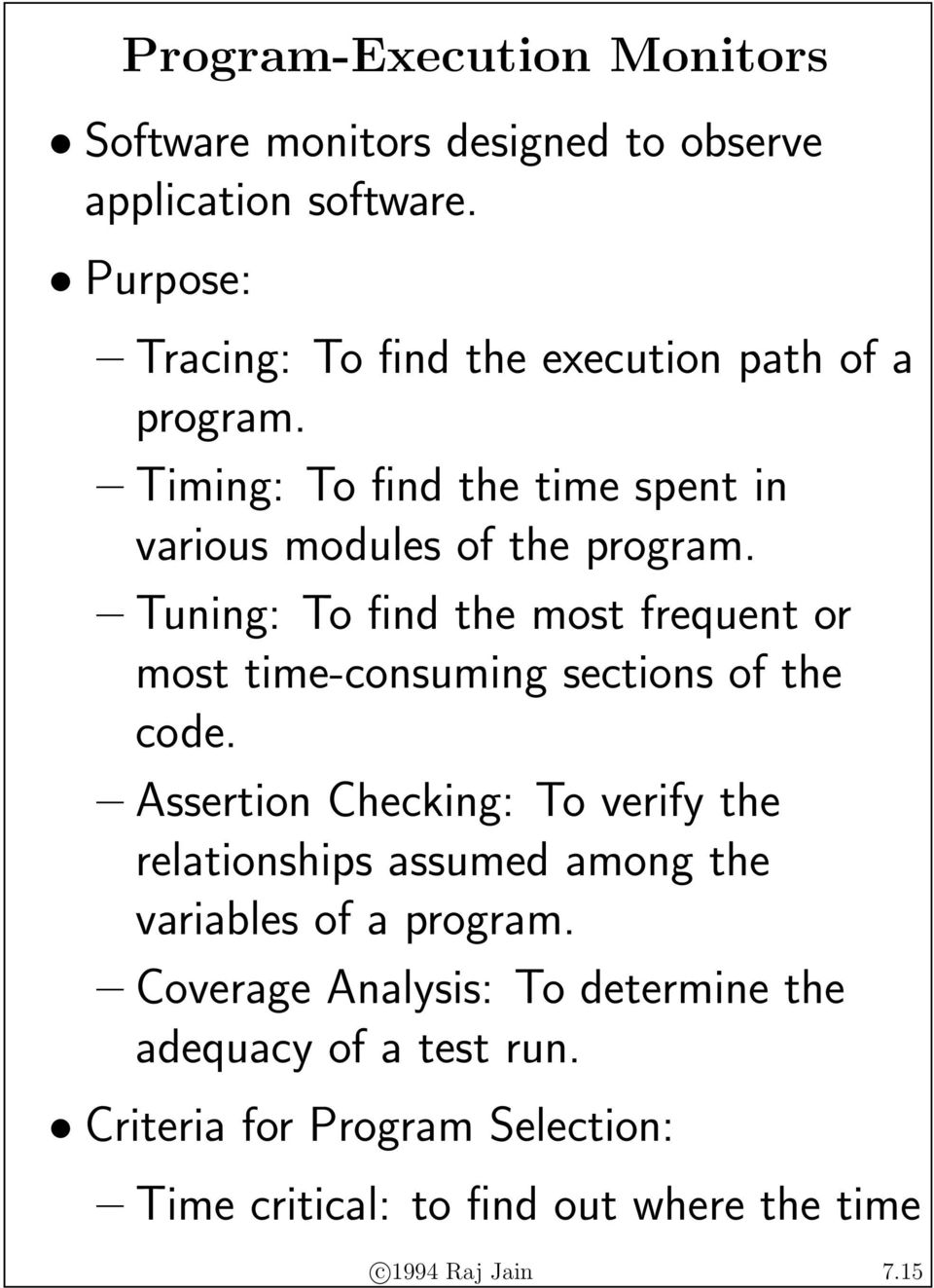 Tuning: To find the most frequent or most time-consuming sections of the code.