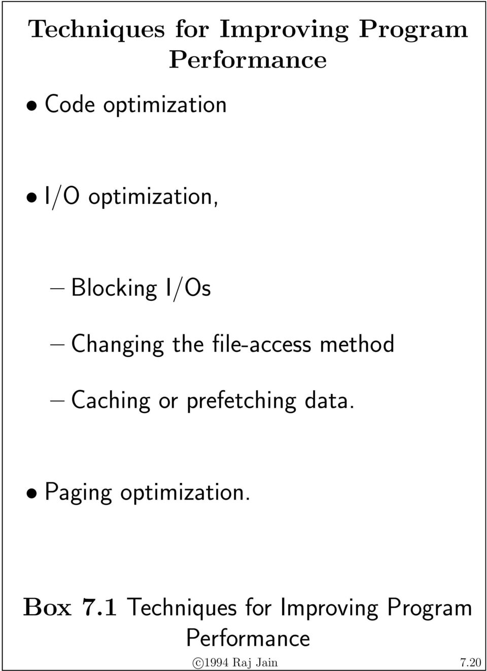 method Caching or prefetching data. Paging optimization. Box 7.