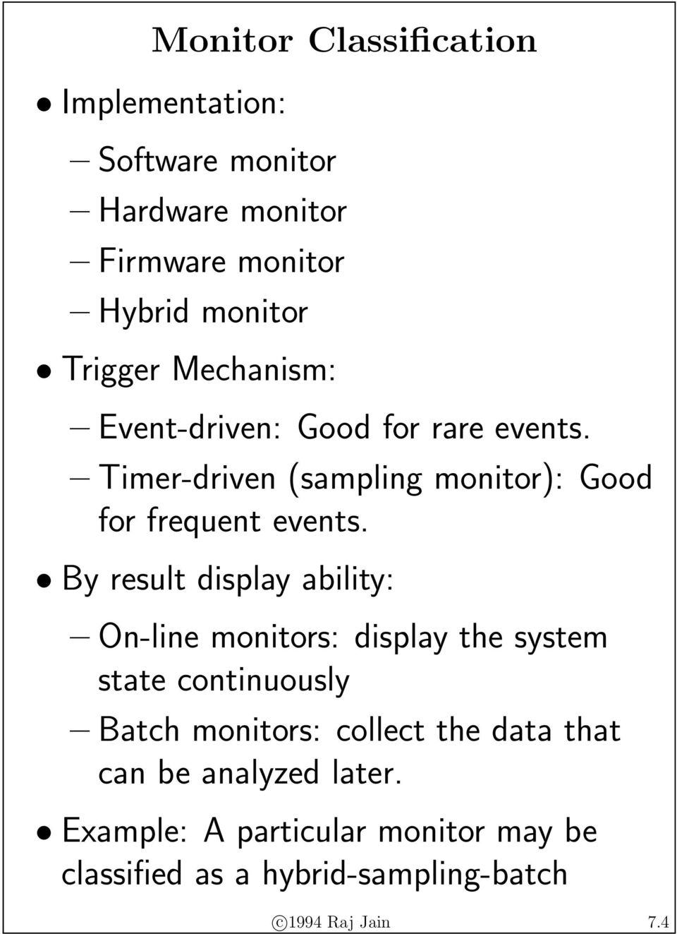 By result display ability: On-line monitors: display the system state continuously Batch monitors: collect the