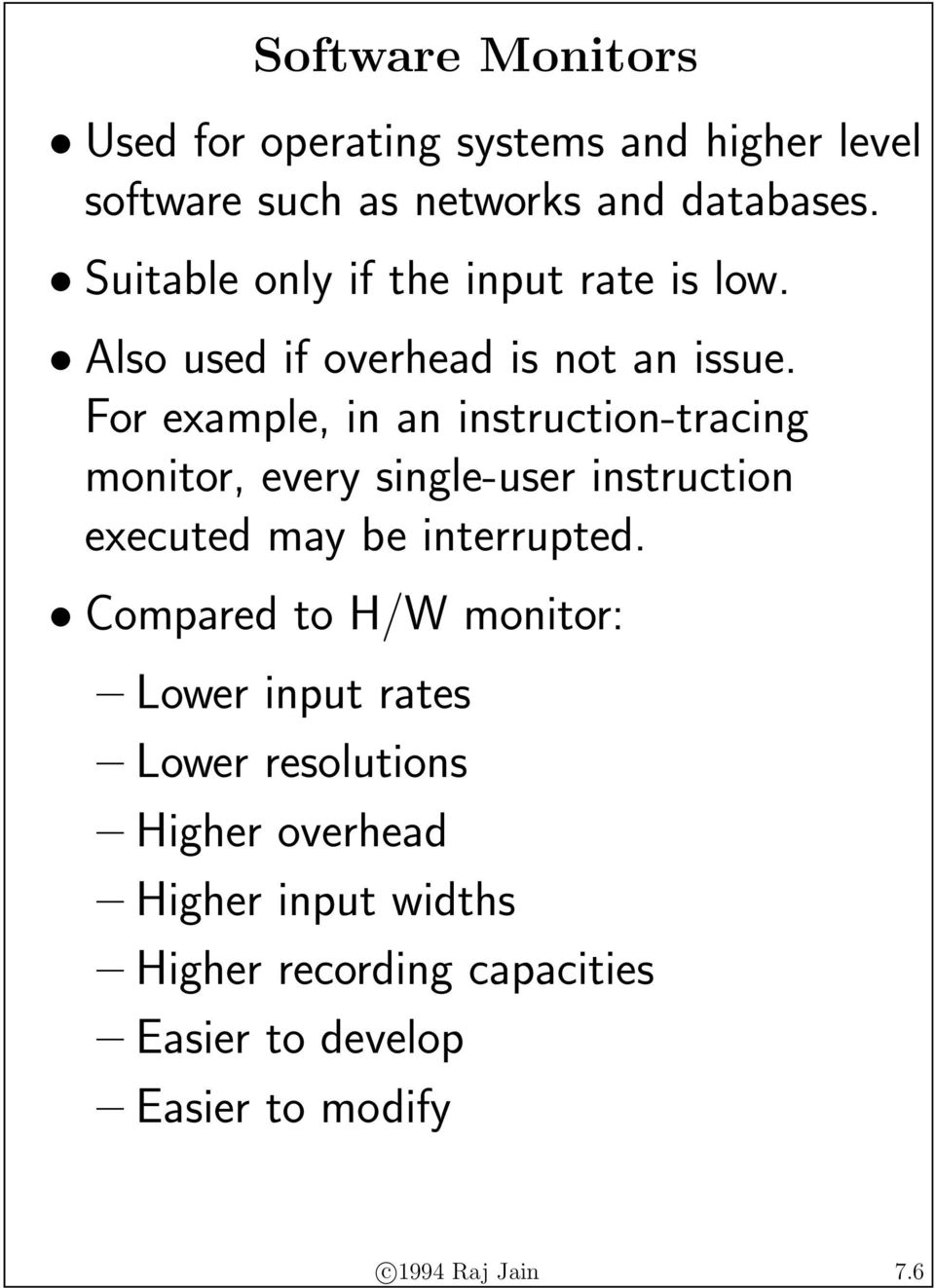 For example, in an instruction-tracing monitor, every single-user instruction executed may be interrupted.
