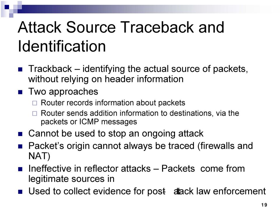 packets or ICMP messages Cannot be used to stop an ongoing attack Packet s origin cannot always be traced (firewalls and NAT)