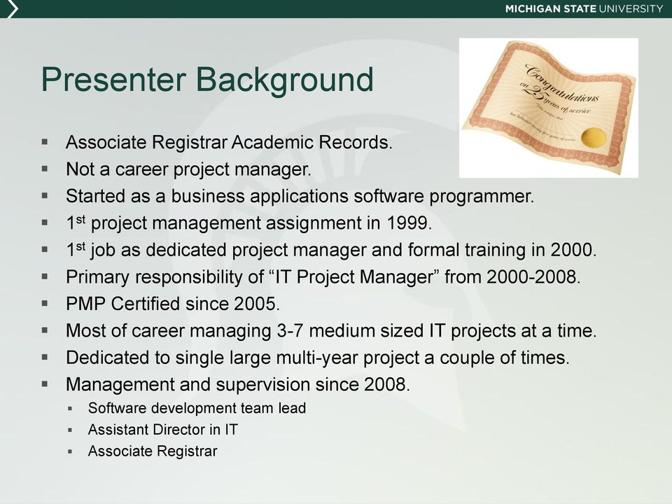 Primary responsibility of IT Project Manager from 2000-2008. PMP Certified since 2005.