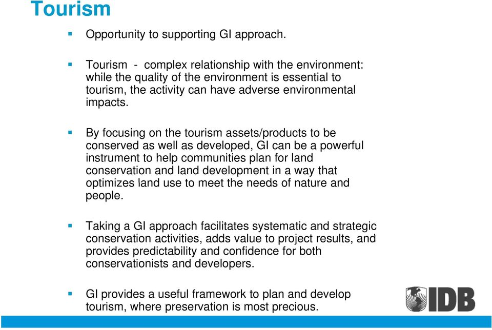 By focusing on the tourism assets/products t to be conserved as well as developed, GI can be a powerful instrument to help communities plan for land conservation and land development in a way