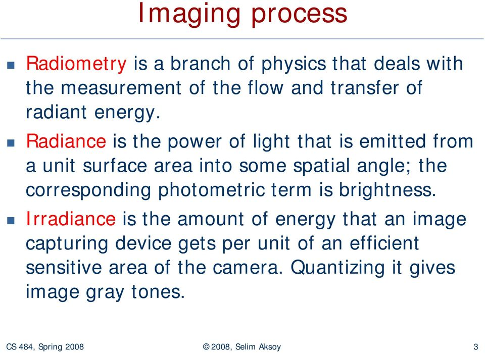Radiance is the power of light that is emitted from a unit surface area into some spatial angle; the corresponding