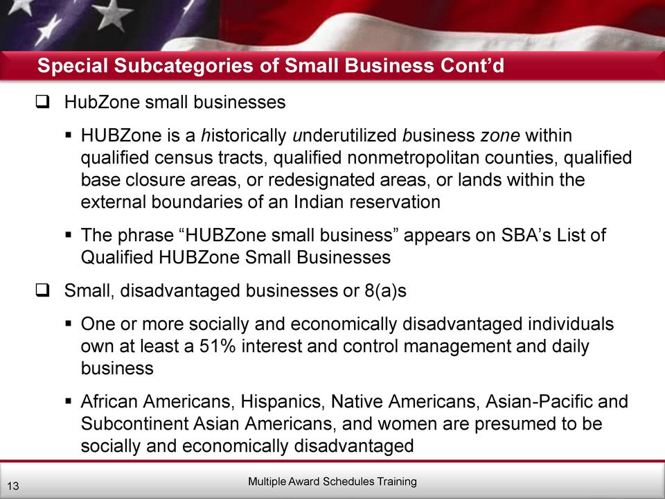 Qualified HUBZone Small Businesses Small, disadvantaged businesses or 8(a)s One or more socially and economically disadvantaged individuals own at least a 51% interest and control