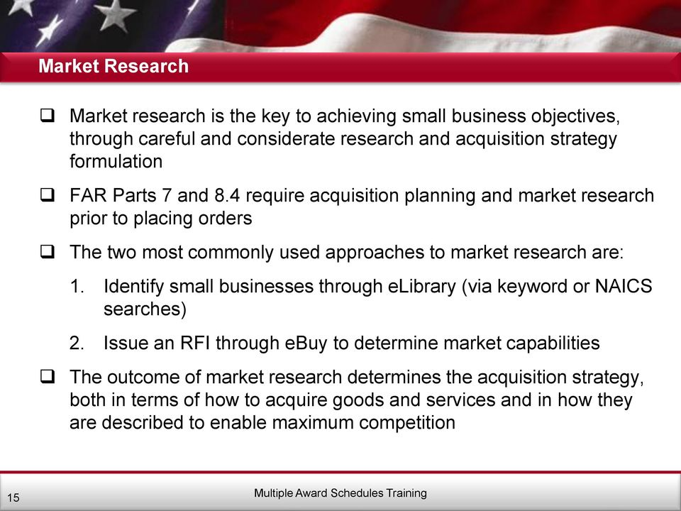 4 require acquisition planning and market research prior to placing orders The two most commonly used approaches to market research are: 1.