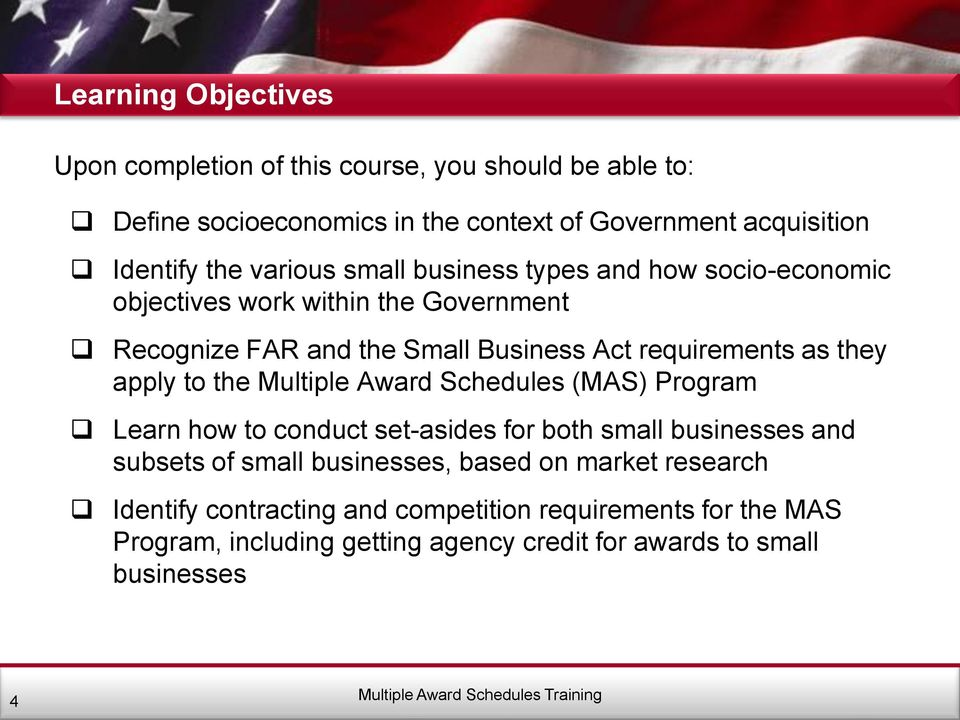 apply to the Multiple Award Schedules (MAS) Program Learn how to conduct set-asides for both small businesses and subsets of small businesses, based on