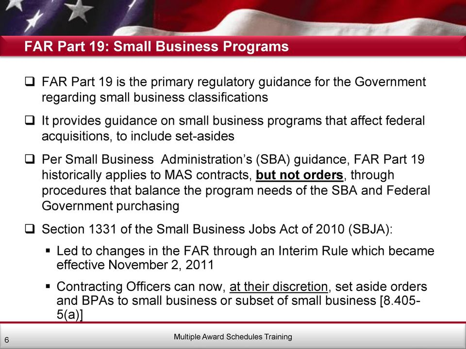 through procedures that balance the program needs of the SBA and Federal Government purchasing Section 1331 of the Small Business Jobs Act of 2010 (SBJA): Led to changes in the FAR