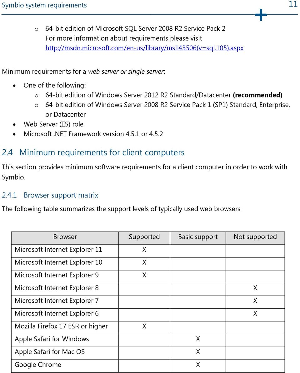 aspx Minimum requirements for a web server or single server: One of the following: o 64-bit edition of Windows Server 2012 R2 Standard/Datacenter (recommended) o 64-bit edition of Windows Server 2008