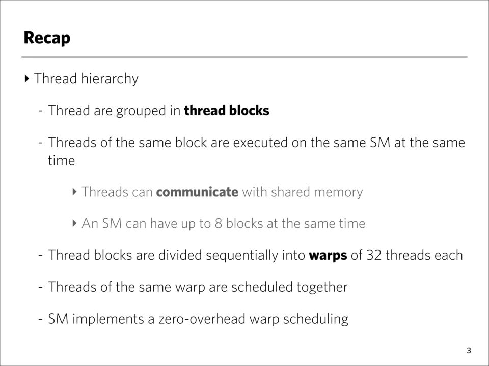 up to 8 blocks at the same time - Thread blocks are divided sequentially into warps of 32 threads