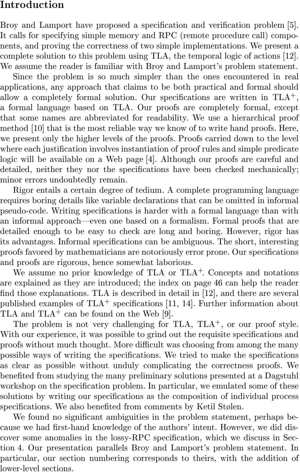 We present a complete solution to this problem using TLA, the temporal logic of actions [12]. We assume the reader is familiar with Broy and Lamport's problem statement.