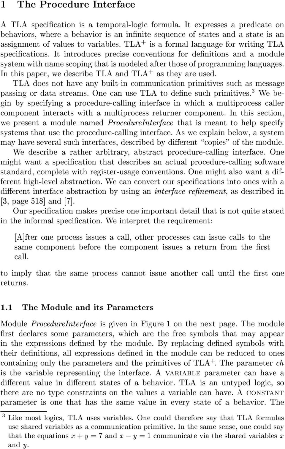 It introduces precise conventions for denitions and a module system with name scoping that is modeled after those of programming languages. In this paper, we describe TLA and TLA + as they are used.