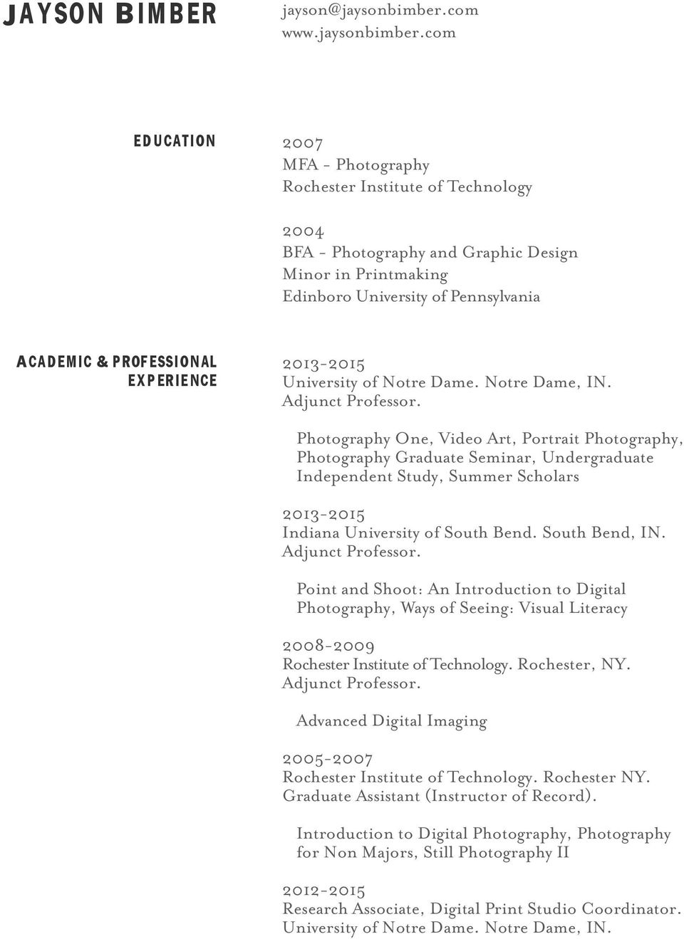 com education 2007 MFA - Photography Rochester Institute of Technology BFA - Photography and Graphic Design Minor in Printmaking Edinboro University of Pennsylvania Academic &professional experience