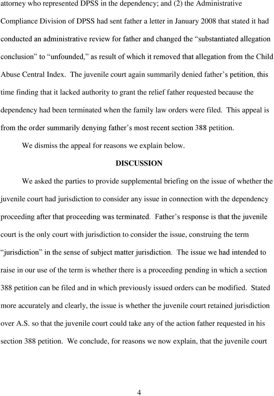 The juvenile court again summarily denied father s petition, this time finding that it lacked authority to grant the relief father requested because the dependency had been terminated when the family