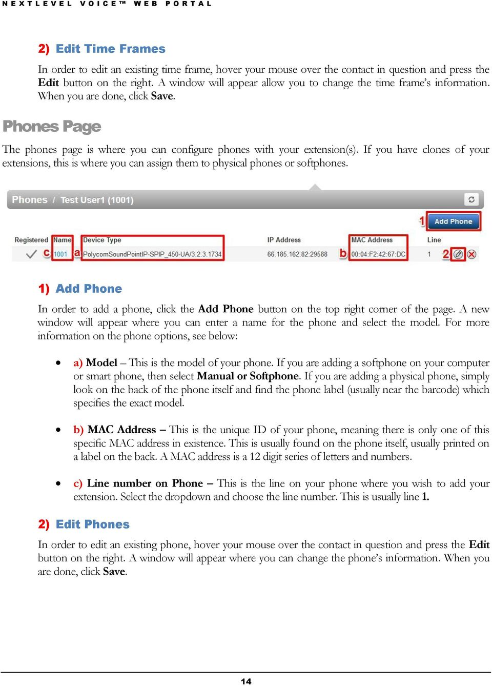If you have clones of your extensions, this is where you can assign them to physical phones or softphones.