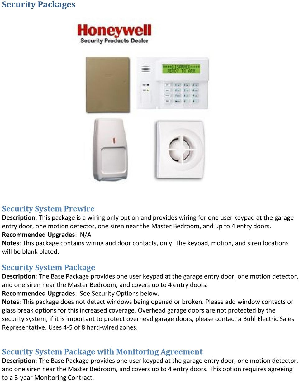 Security System Package Description: The Base Package provides one user keypad at the garage entry door, one motion detector, and one siren near the Master Bedroom, and covers up to 4 entry doors.