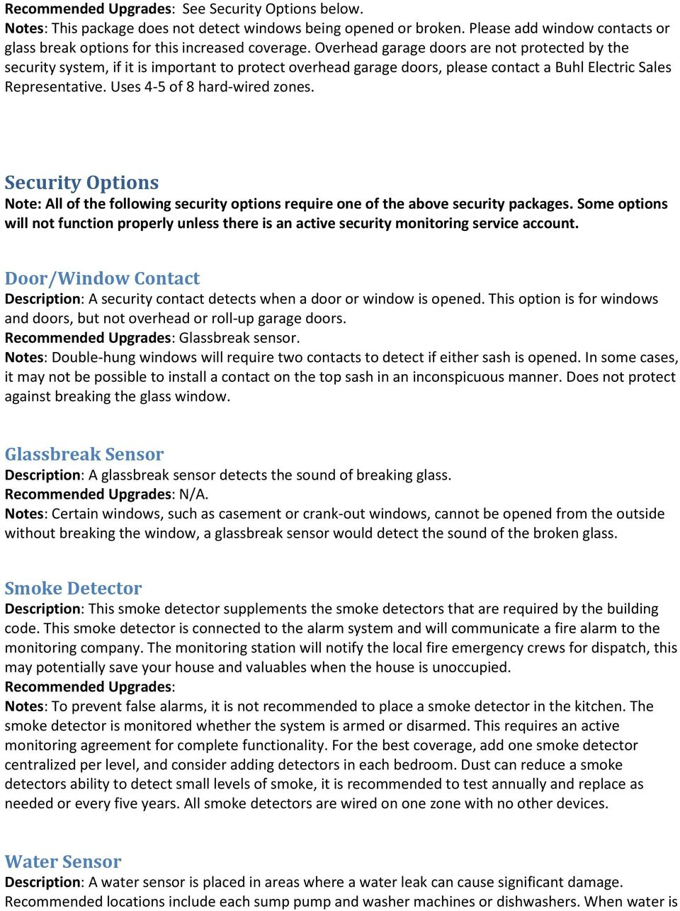 Uses 4-5 of 8 hard-wired zones. Security Options Note: All of the following security options require one of the above security packages.
