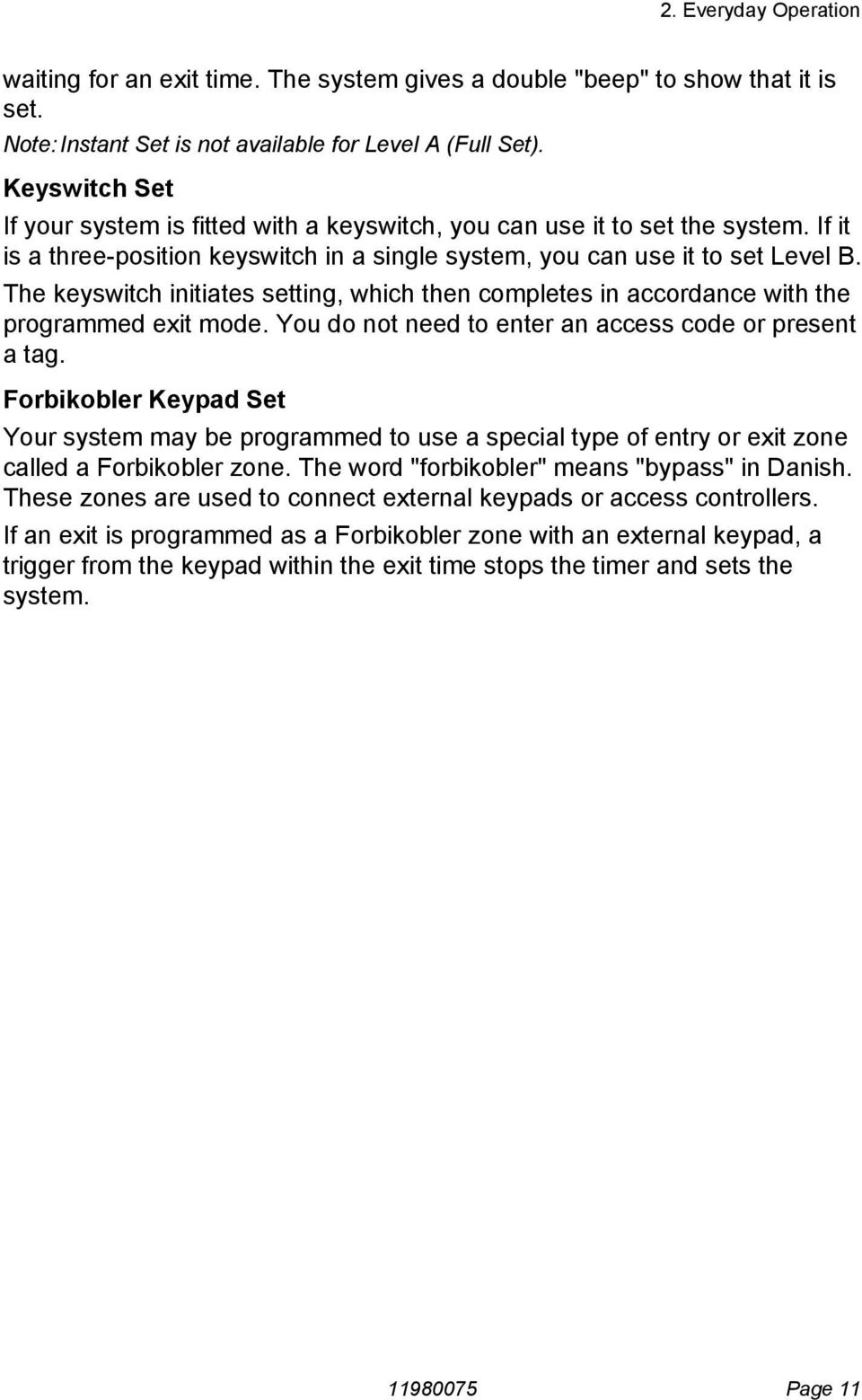 The keyswitch initiates setting, which then completes in accordance with the programmed exit mode. You do not need to enter an access code or present a tag.