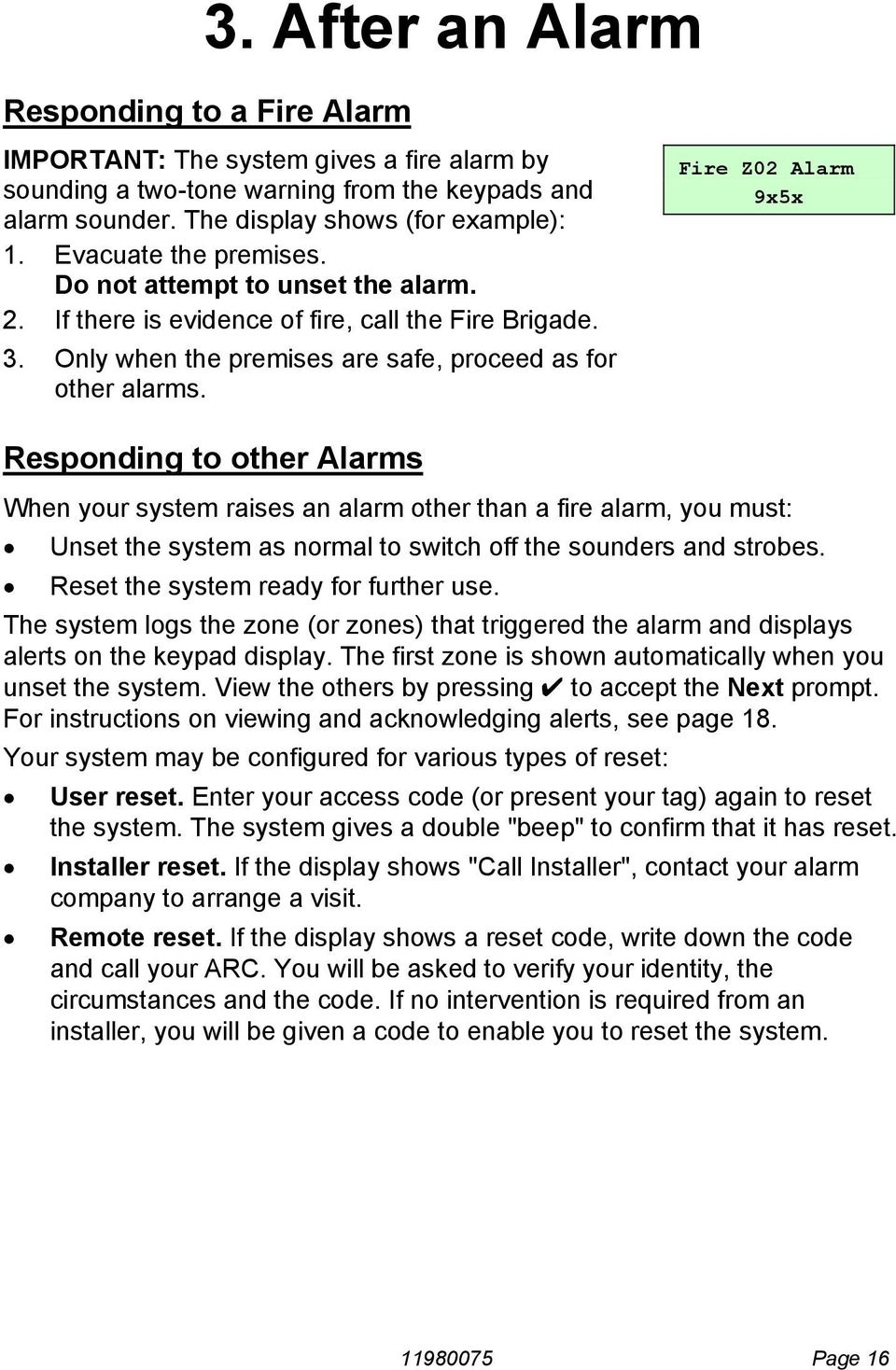 Fire Z02 Alarm 9x5x Responding to other Alarms When your system raises an alarm other than a fire alarm, you must: Unset the system as normal to switch off the sounders and strobes.