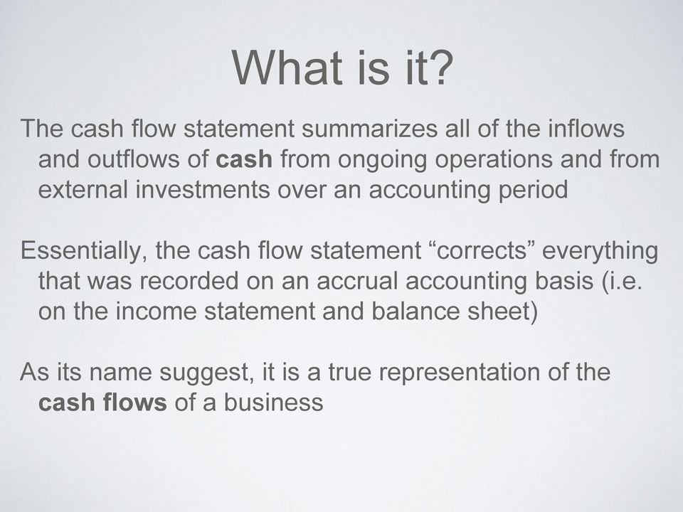and from external investments over an accounting period Essentially, the cash flow statement