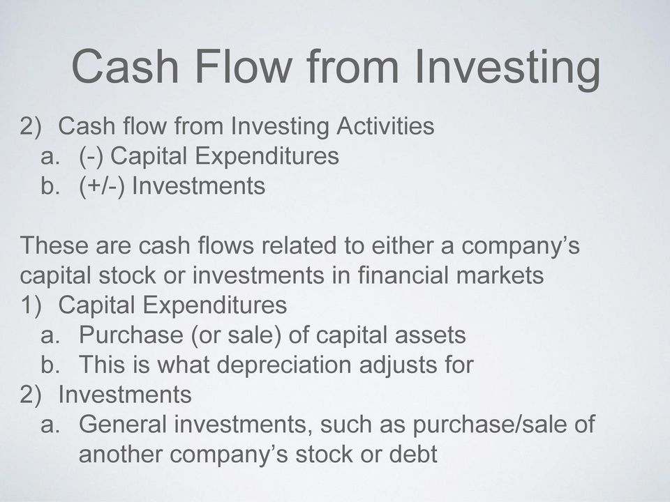 financial markets 1) Capital Expenditures a. Purchase (or sale) of capital assets b.