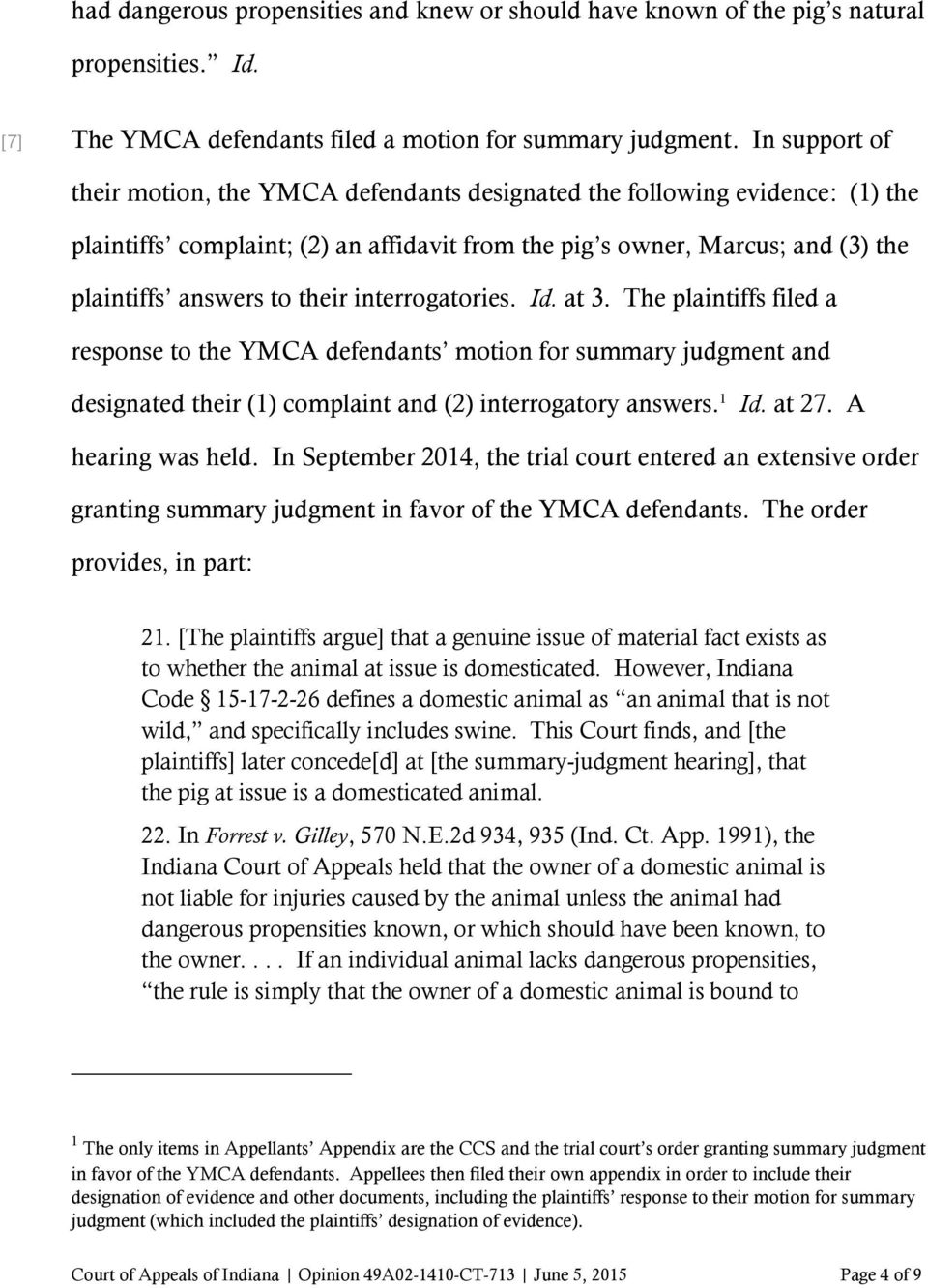 interrogatories. Id. at 3. The plaintiffs filed a response to the YMCA defendants motion for summary judgment and designated their (1) complaint and (2) interrogatory answers. 1 Id. at 27.