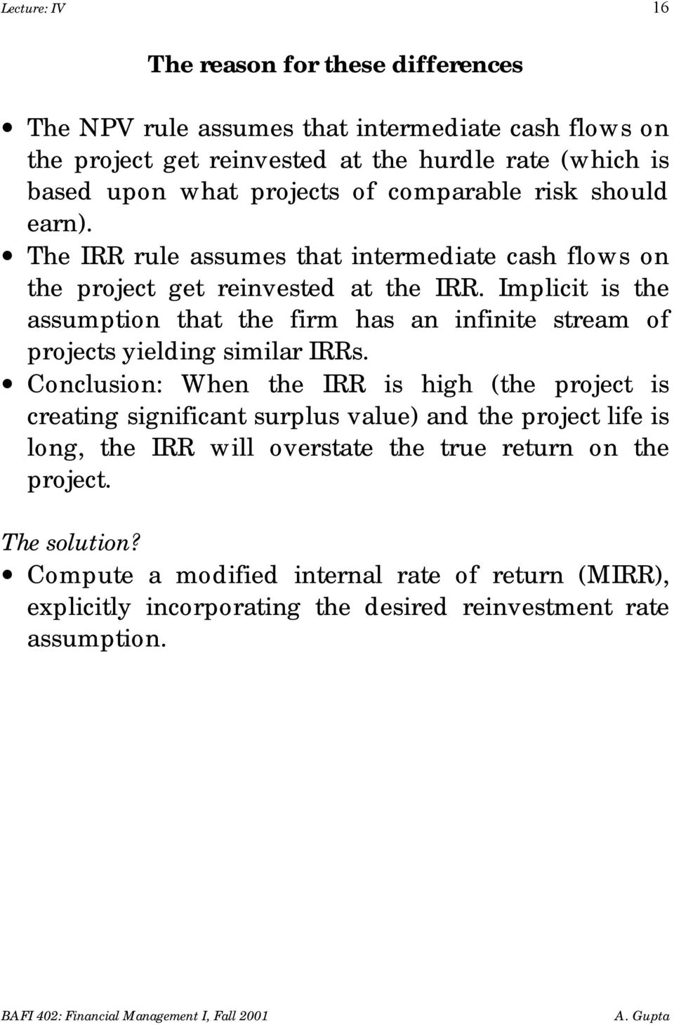 Implicit is the assumption that the firm has an infinite stream of projects yielding similar IRRs.