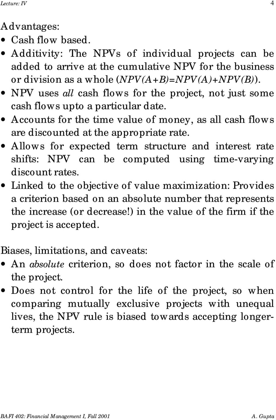 Allows for expected term structure and interest rate shifts: NPV can be computed using time-varying discount rates.