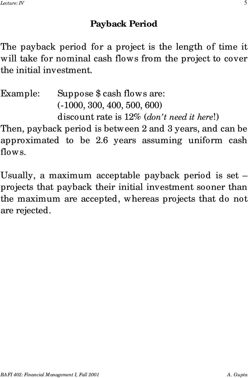 ) Then, payback period is between 2 and 3 years, and can be approximated to be 2.6 years assuming uniform cash flows.