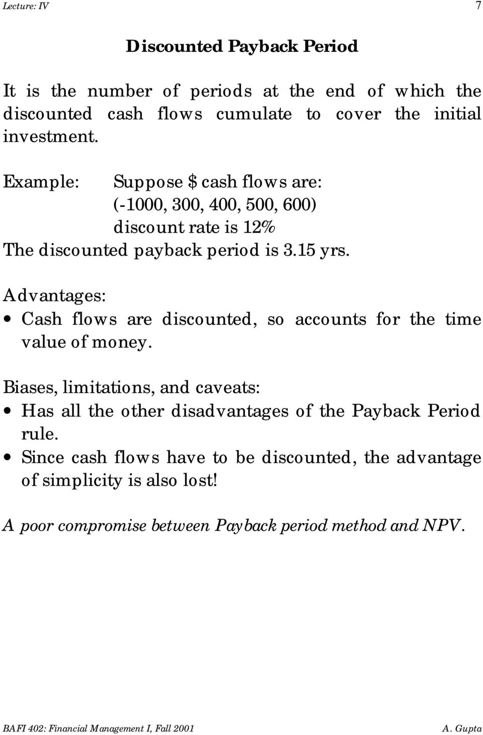 Advantages: Cash flows are discounted, so accounts for the time value of money.