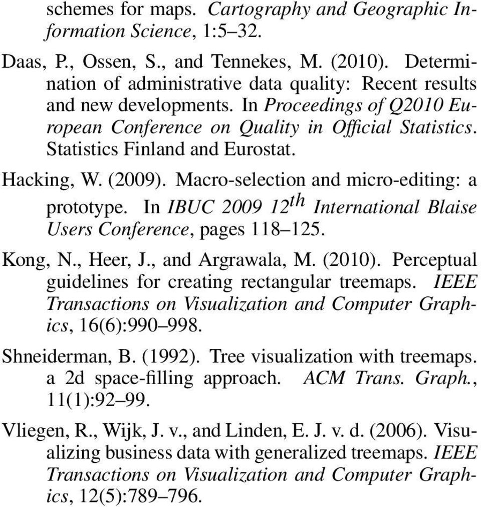 Hacking, W. (2009). Macro-selection and micro-editing: a prototype. In IBUC 2009 12 th International Blaise Users Conference, pages 118 125. Kong, N., Heer, J., and Argrawala, M. (2010).