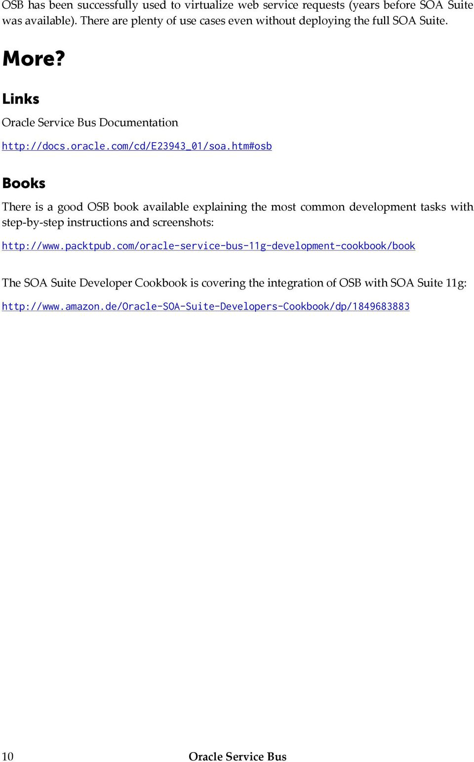 htm#osb Books There is a good OSB book available explaining the most common development tasks with step-by-step instructions and screenshots: http://www.packtpub.