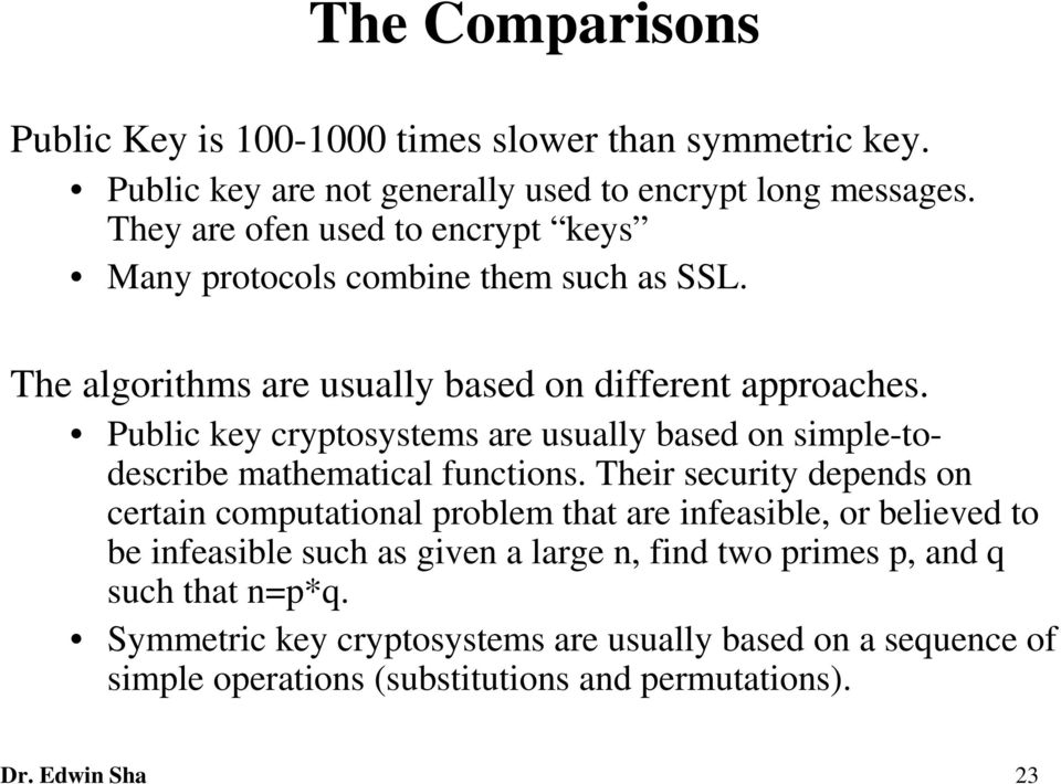 Public key cryptosystems are usually based on simple-todescribe mathematical functions.