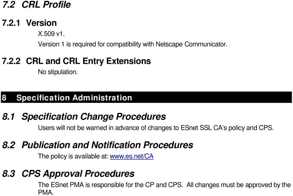 1 Specification Change Procedures Users will not be warned in advance of changes to ESnet SSL CA s policy and CPS. 8.