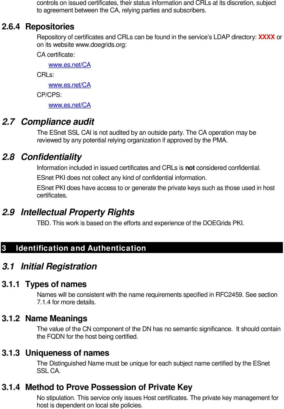 es.net/ca 2.7 Compliance audit The ESnet SSL CAI is not audited by an outside party. The CA operation may be reviewed by any potential relying organization if approved by the PMA. 2.8 Confidentiality Information included in issued certificates and CRLs is not considered confidential.