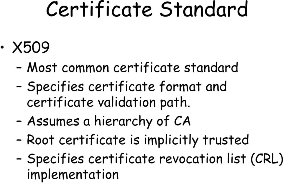 Assumes a hierarchy of CA Root certificate is implicitly