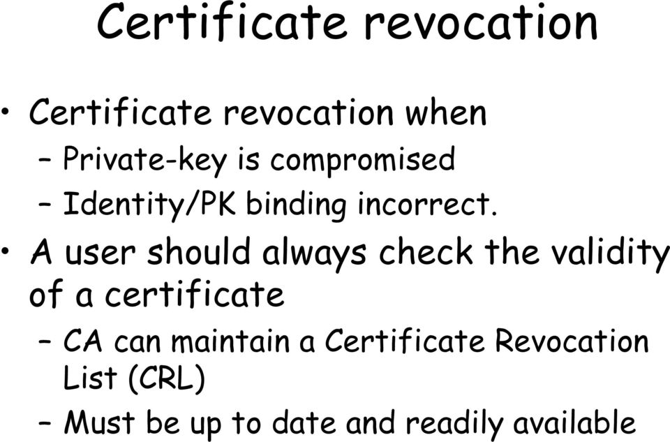 A user should always check the validity of a certificate CA can