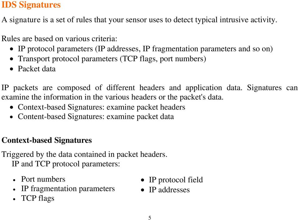 packets are composed of different headers and application data. Signatures can examine the information in the various headers or the packet's data.