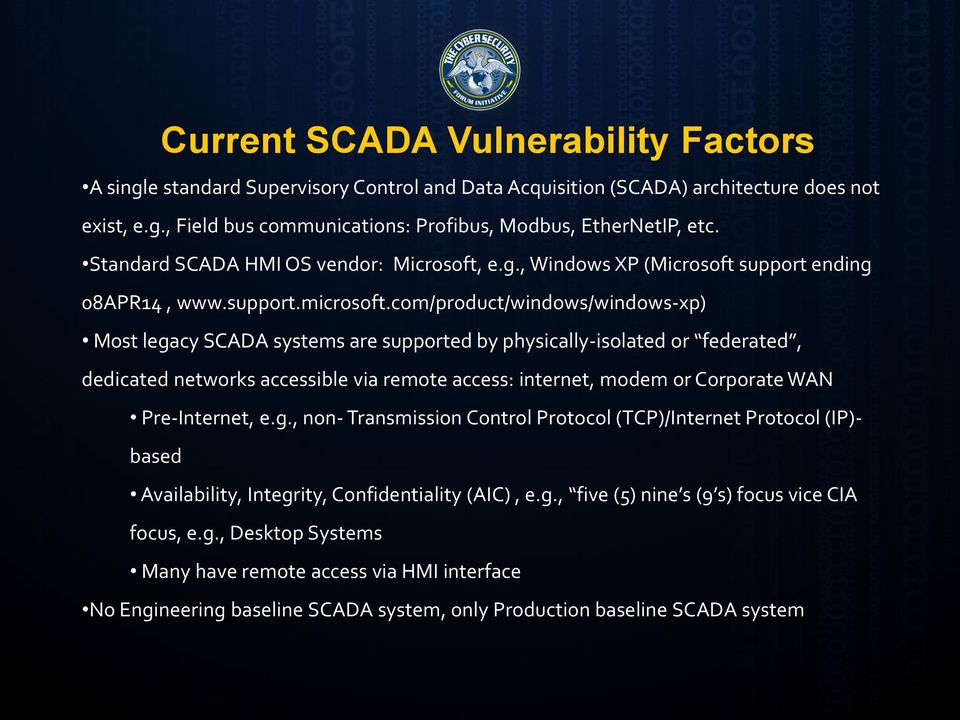 com/product/windows/windows-xp) Most legacy SCADA systems are supported by physically-isolated or federated, dedicated networks accessible via remote access: internet, modem or Corporate WAN