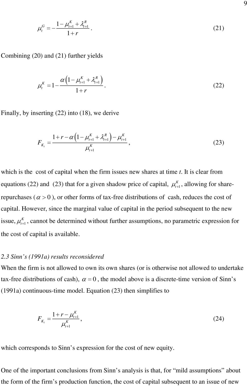 I i clear from equaion (22) and (23) ha for a given hadow price of capial, +, allowing for harerepurchae ( α > 0 ), or oher form of ax-free diribuion of cah, reduce he co of capial.