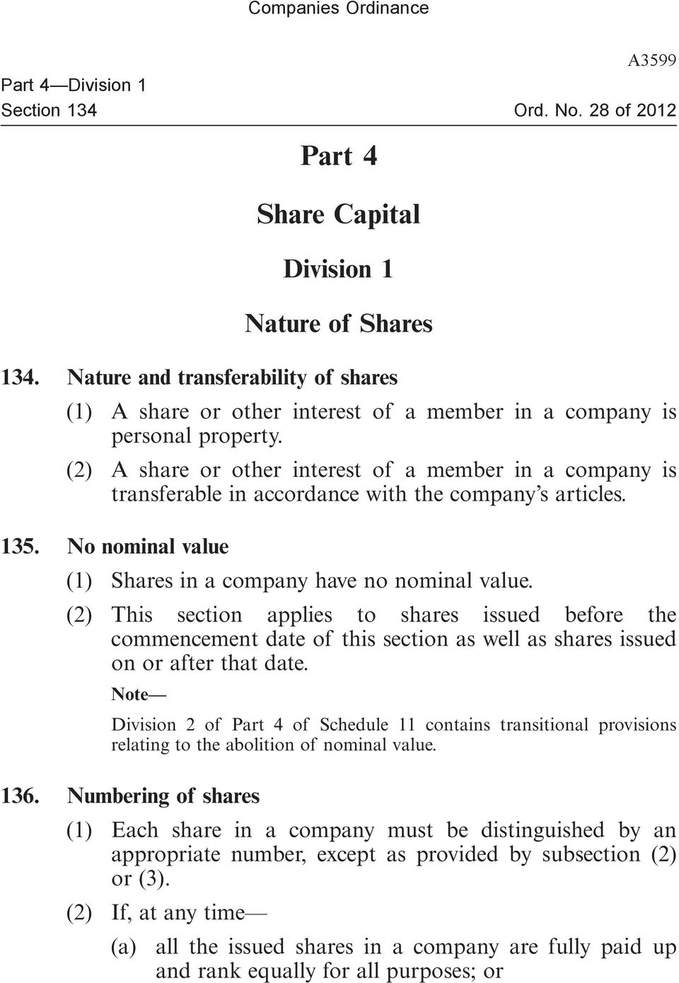 (2) A share or other interest of a member in a company is transferable in accordance with the company s articles. 135. No nominal value (1) Shares in a company have no nominal value.