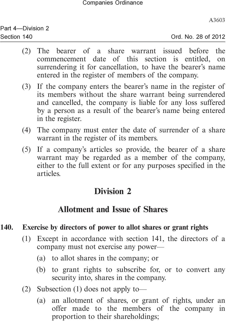 (3) If the company enters the bearer s name in the register of its members without the share warrant being surrendered and cancelled, the company is liable for any loss suffered by a person as a